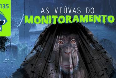 As viúvas do monitoramento